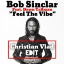 Bob Sinclar  - Feel The Vibe (Christian Vlad Edit)