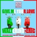 Walterino & Eric  - Give Me Your Love (Mike Scot Re-Work)