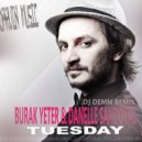Burak Yeter feat. Danelle Sandoval - Tuesday (Dj Demm Remix)
