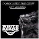 Ray Martinez - Down with the Genie (Original Mix)