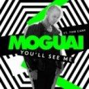 Moguai Ft. Tom Cane - You'll See Me (Original Mix)