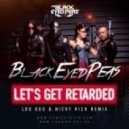 Black Eyed Peas - Lets Get Retarded (Lou Doo & Nicky Rich Remix)