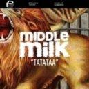 Middle Milk - Tatataa (Radio Edit)