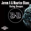 Jerem A & Maurice Blanc - Going Deeper
