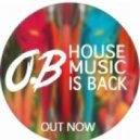 O.B - House Music Is Back (Original Mix)