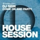 DJ Sign - Come On And Party (Original Mix)
