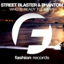 Street Blaster & P.H.A.N.T.O.M - Who Is Ready to Jump (Original Mix)