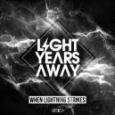 Light Years Away - When The Lightning Strikes (Original Mix)