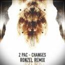 2 Pac  -  Changes  (Ronzel Remix)
