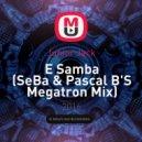 Junior Jack - E Samba (SeBa & Pascal B'S Megatron Mix)