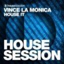 Vince La Monica - House It (Original Mix)