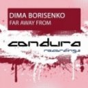 Dima Borisenko - Far Away From (Original Mix)
