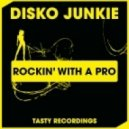Disko Junkie - Rockin\' With A Pro (Original Mix)
