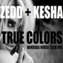 Zedd and Kesha - True Colors (Handbag House Club Mix)