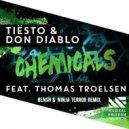 Tiësto & Don Diablo   -  Chemicals   (Bensh & Ninja Terror Remix)
