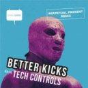 BETTER KICKS - Tech Controls (Original Mix)