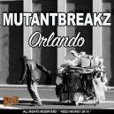 Mutantbreakz - Orlando (Original Mix)