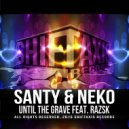 Santy & Neko & Razsk - Until The Grave (feat. Razsk) (Original Mix)
