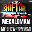 Megaloman - My Show (Original Mix)