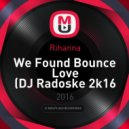 Rihanna - We Found Bounce Love (DJ Radoske 2k16 mix)