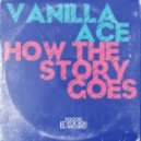 Vanilla Ace - How The Story Goes (Original Mix)