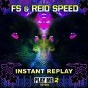 FS & Reid Speed - Instant Replay (Original Mix)