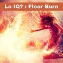 Lo IQ? - Floor Burn (Original Mix)