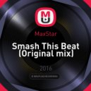 MaxStar - Smash This Beat (Original mix)