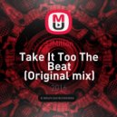 JJMillón - Take It Too The Beat (Original mix)
