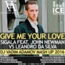 Sigala feat. John Newman VS Leandro Da Silva - Give Me Your Love (DJ Vadim Adamov Mash UP)