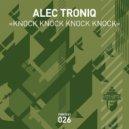 Alec Troniq - Knock Knock Knock Knock
