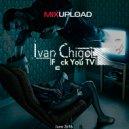 IVAN CHIGO - Fuck you TV (Original mix)