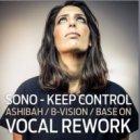 Sono - Keep Control (Ashibah, B - Vision, Base On Vocal Rework)