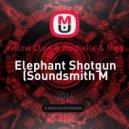 Yellow Claw & Rochelle & Rigg - Elephant Shotgun  (Soundsmith Mashup)