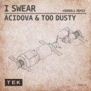 Acidova & Too Dusty - I Swear  (Original Mix)