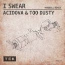 Acidova  &  Too Dusty  - I Swear (Oddball Remix)