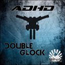 ADHD feat. Leads & Noize Method - Double Glock (Original Mix)