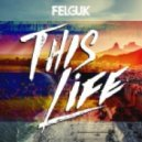Felguk - This Life (Extended Mix)