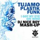 Nari & Milani & Cristian Marchi feat. Luciana x Tujamo & Plastik Funk - I Got My Eye On Who (DJ NICE BOY Mash-Up)