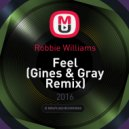 Robbie Williams - Feel (Gines & Gray Remix)