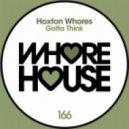 Hoxton Whores - Gotta Think (Original Mix)