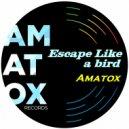 Amatox - Escape Like a Bird
