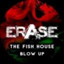 The Fish House - Blow Up (Original Mix)