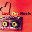 Dj SoundMaster - Love The Music (Original Mix)