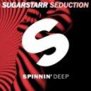 Sugarstarr - Seduction (Original Mix)