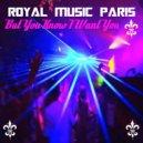 Royal Music Paris - But You Know I Want You (Original Mix)
