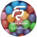 Slava Inside - Bubble Gum (Original Mix)