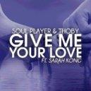 Soul Player & Thoby & Sarah Kong - Give Me Your Love (feat. Sarah Kong)