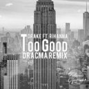 Drake feat. Rihanna  - Too Good (Dracma Remix)