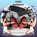 ivica feat. Barbary - Take a Moment (Summer mix 2016)
